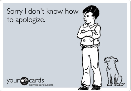 Sorry I don't know how to apologize.