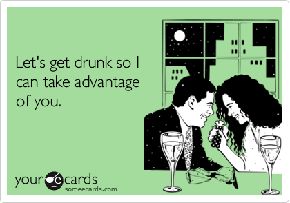 Let's get drunk so I