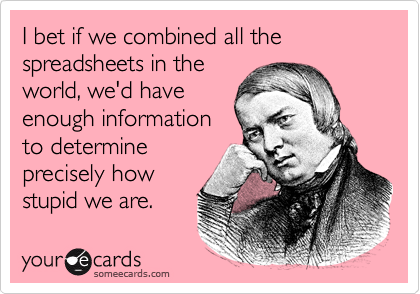 I bet if we combined all the spreadsheets in the