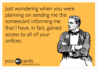 Just wondering when you were planning on sending me the