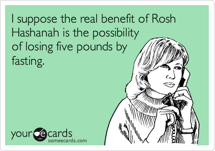I suppose the real benefit of Rosh Hashanah is the possibility
