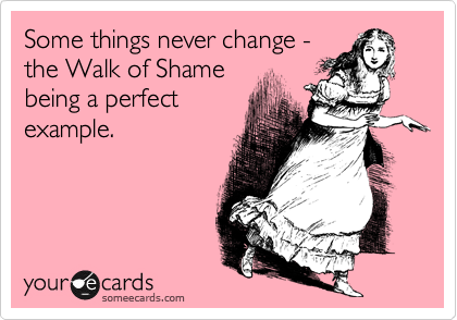Some things never change - the Walk of Shame being a perfect example.