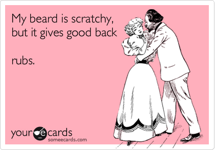 My beard is scratchy,