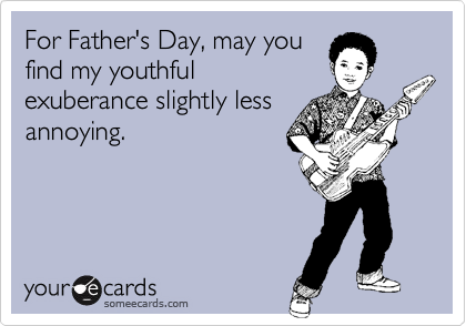 For Father's Day, may you