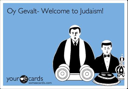 Oy Gevalt- Welcome to Judaism!