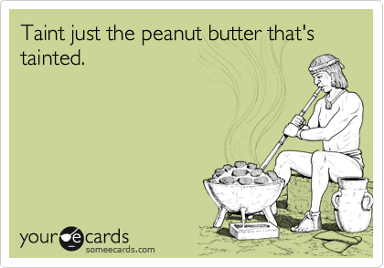 Taint just the peanut butter that's tainted.
