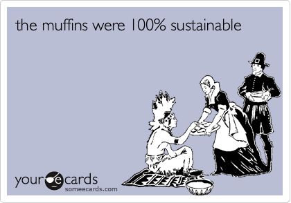 the muffins were 100% sustainable