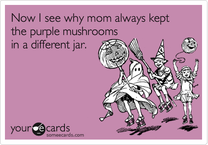 Now I see why mom always kept the purple mushrooms