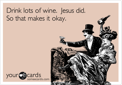 Drink lots of wine.  Jesus did. 