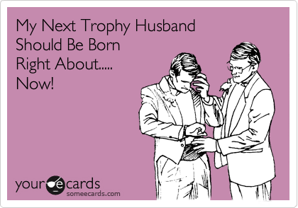 My Next Trophy Husband