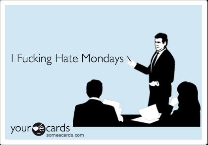 I Fucking Hate Mondays