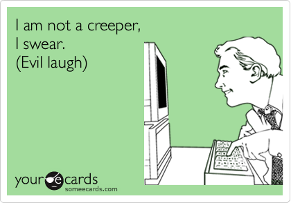 I am not a creeper,