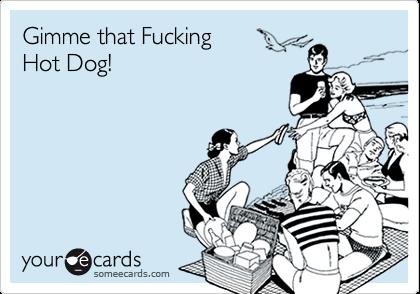 Gimme that FuckingHot Dog!