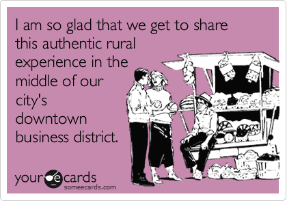 I am so glad that we get to share this authentic ruralexperience in themiddle of ourcity'sdowntownbusiness district.