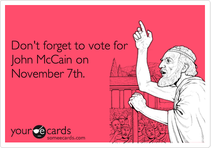 Don't forget to vote forJohn McCain onNovember 7th.