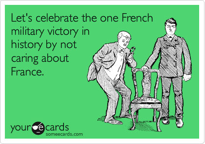 Let's celebrate the one French military victory in history by not caring about France.