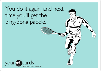 You do it again, and next