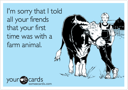 I'm sorry that I told