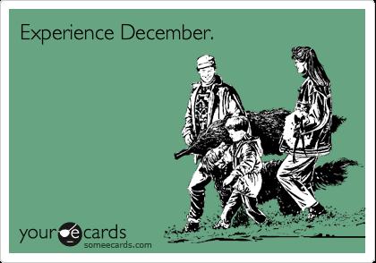 Experience December.
