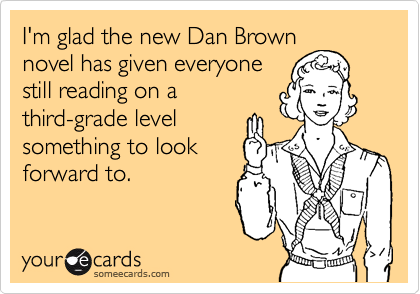 I'm glad the new Dan Brown
