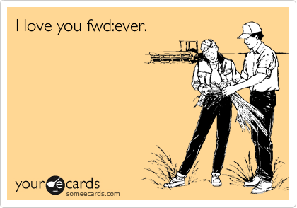 I love you fwd:ever.