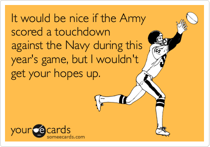 It would be nice if the Army scored a touchdown against the Navy during this year's game, but I wouldn't get your hopes up.