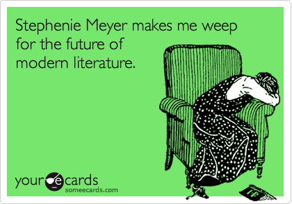 Stephenie Meyer makes me weep for the future of