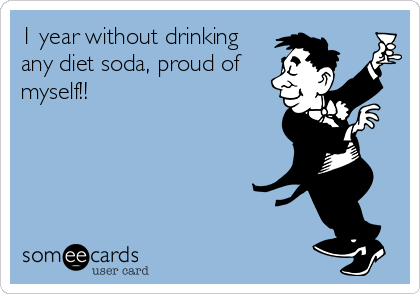 1 year without drinking any diet soda, proud of myself!!