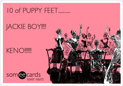 10 of PUPPY FEET..........  JACKIE BOY!!!!   KENO!!!!!!