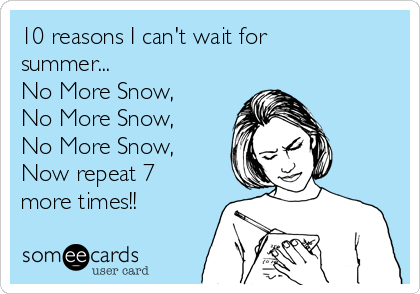 10 Reasons I Canu0027t Wait For Summer... No More Snow,