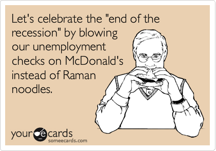 "Let's celebrate the ""end of the recession"" by blowing