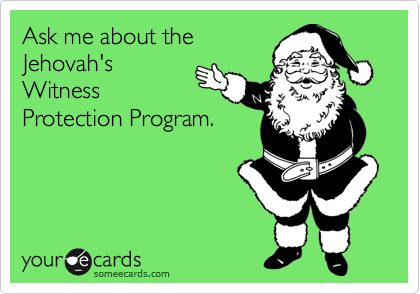 Jehovah Witness Christmas.Ask Me About The Jehovah S Witness Protection Program