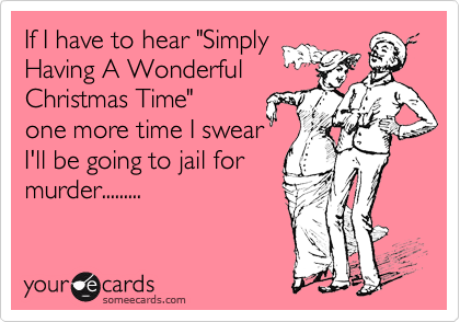 if i have to hear simply having a wonderful christmas time one more time - Wonderful Christmas Time