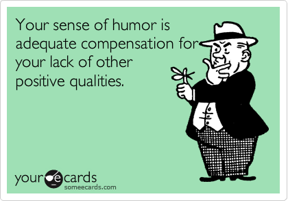 Your sense of humor is