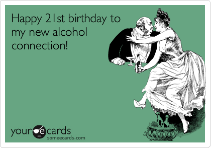 Happy 21st Birthday To My New Alcohol Connection
