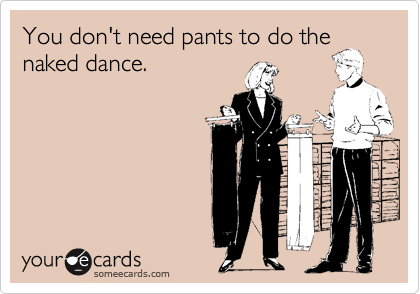 You don't need pants to do the
