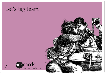 Let's tag team.