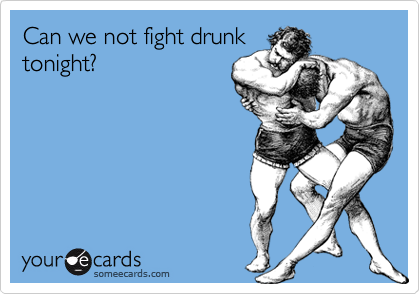 Can we not fight drunktonight?