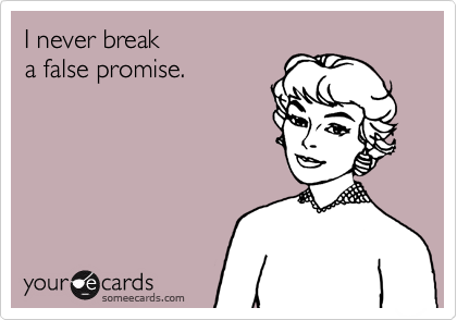 I never break 