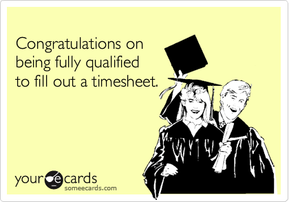 Funny Graduation Ecard: Congratulations on being fully qualified to fill out a timesheet.