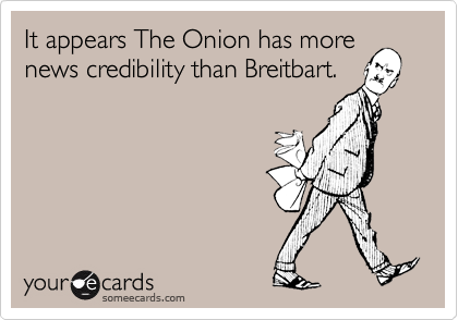 It appears The Onion has more news credibility than Breitbart.