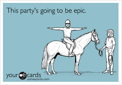 This party's going to be epic.