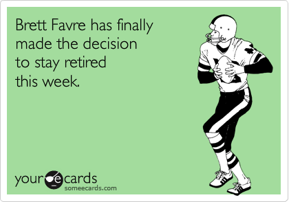 Brett Favre has finally  made the decision  to stay retired  this week.