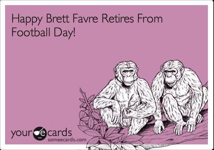 Happy Brett Favre Retires From Football Day!