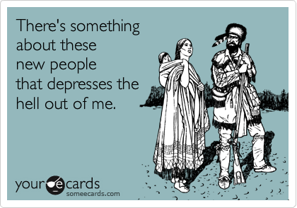 There's something about these new people that depresses the hell out of me.