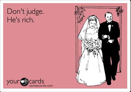 Don't judge. He's rich.