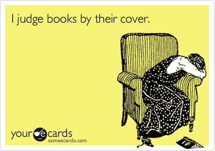 I judge books by their cover.