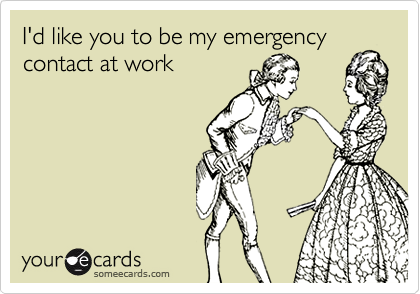 I'd like you to be my emergency contact at work