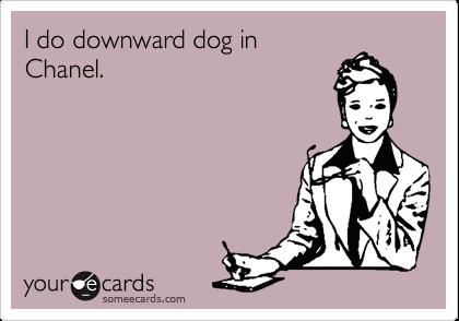 I do downward dog in  Chanel.