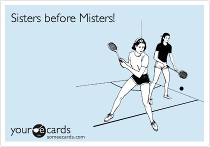 Sisters before Misters!